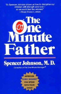 The One Minute Father: The Quickest Way for You to Help Your Children Learn to Like Themselves and Want to Behave... (Paperback)