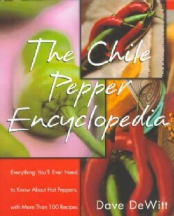 The Chile Pepper Encyclopedia: Everything You'll Ever Need to Know About Hot Peppers, With More Than 100 Recipes (Paperback)