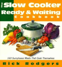 The Slow-Cooker Ready & Waiting Cookbook: 160 Sumptuous Meals That Cook Themselves (Paperback)