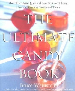 The Ultimate Candy Book: More Than 700 Quick and Easy, Soft and Chewy, Hard and Crunchy Sweets and Treats (Paperback)