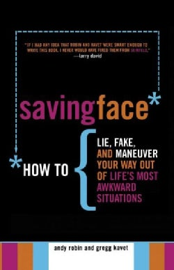 Saving Face: How To Lie, Fake, And Maneuver Your Way Out Of Life's Most Awkward Situations (Paperback)