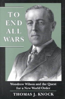 To End All Wars: Woodrow Wilson and the Quest for a New World Order (Paperback)