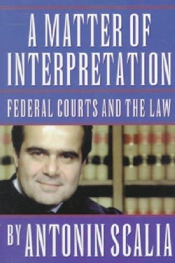 A Matter of Interpretation: Federal Courts and the Law (Paperback)