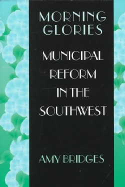 Morning Glories: Municipal Reform in the Southwest (Paperback)