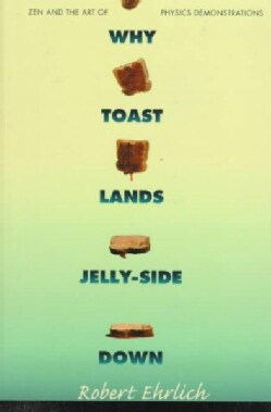 Why Toast Lands Jelly-Side Down: Zen and the Art of Physics Demonstrations (Paperback)