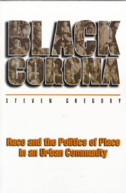 Black Corona: Race and the Politics of Place in an Urban Community (Paperback)