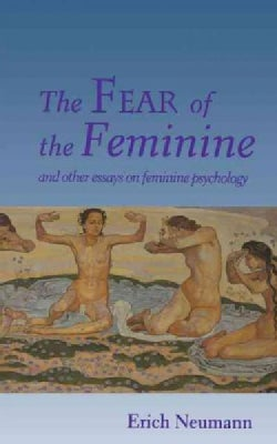 The Fear of the Feminine: And Other Essays on Feminine Psychology (Paperback)
