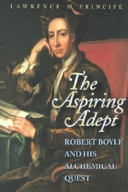 The Aspiring Adept: Robert Boyle and His Alchemical Quest (Paperback)
