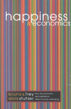 Happiness and Economics: How the Economy and Institutions Affect Human Well-Being (Paperback)