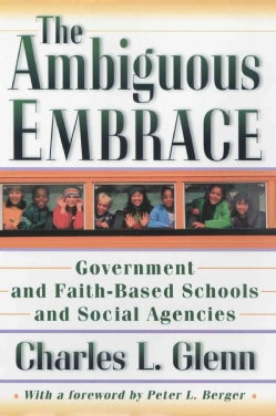 The Ambiguous Embrace: Government and Faith-Based Schools and Social Agencies (Paperback)