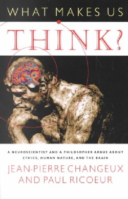What Makes Us Think?: A Neuroscientist and a Philosopher Argue About Ethics, Human Nature, and the Brain (Paperback)