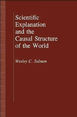 Scientific Explanation and the Causal Structure of the World (Paperback)