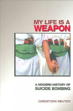 My Life Is a Weapon: A Modern History of Suicide Bombing (Paperback)