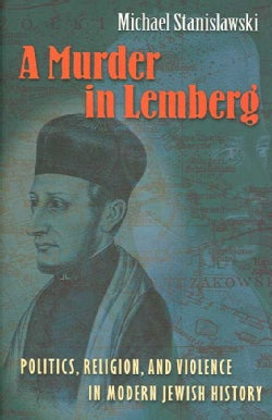 A Murder in Lemberg: Politics, Religion, And Violence in Modern Jewish History (Hardcover)