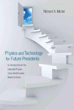 Physics and Technology for Future Presidents: An Introduction to the Essential Physics Every World Leader Needs t... (Hardcover)