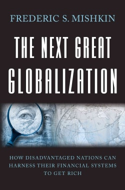The Next Great Globalization: How Disadvantaged Nations Can Harness Their Financial Systems to Get Rich (Paperback)