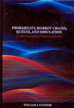 Probability, Markov Chains, Queues, and Simulation: The Mathematical Basis of Performance Modeling (Hardcover)