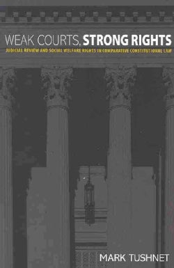 Weak Courts, Strong Rights: Judicial Review and Social Welfare Rights in Comparative Constitutional Law (Paperback)