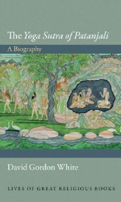 The Yoga Sutra of Patanjali: A Biography (Hardcover)