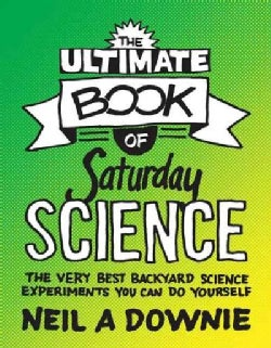 The Ultimate Book of Saturday Science: The Very Best Backyard Science Experiments You Can Do Yourself (Paperback)