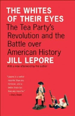 The Whites of Their Eyes: The Tea Party's Revolution and the Battle over American History (Paperback)
