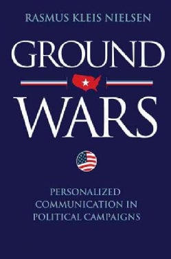 Ground Wars: Personalized Communication in Political Campaigns (Paperback)
