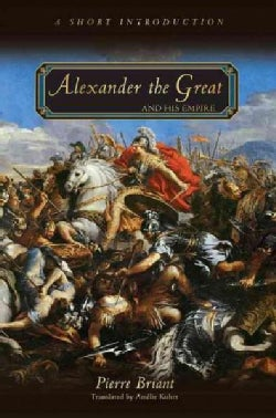 Alexander the Great and His Empire: A Short Introduction (Paperback)