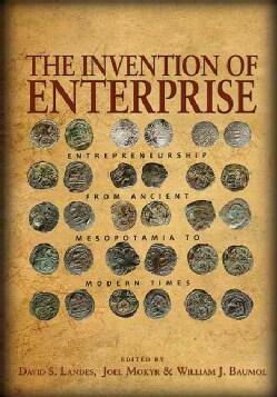The Invention of Enterprise: Entrepreneurship from Ancient Mesopotamia to Modern Times (Paperback)
