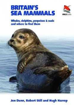 Britain's Sea Mammals: Whales, Dolphins, Porpoises and Seals, and Where to Find Them (Paperback)