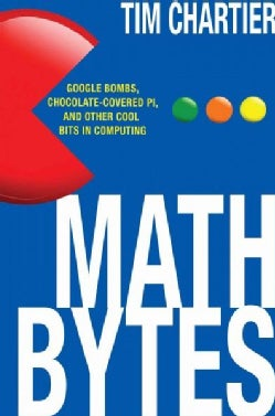 Math Bytes: Google Bombs, Chocolate-Covered Pi, and Other Cool Bits in Computing (Hardcover)