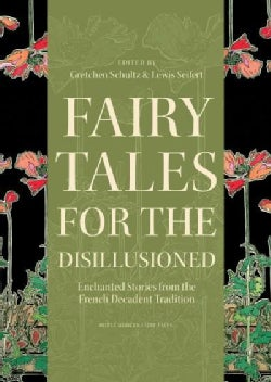 Fairy Tales for the Disillusioned: Enchanted Stories from the French Decadent Tradition (Hardcover)