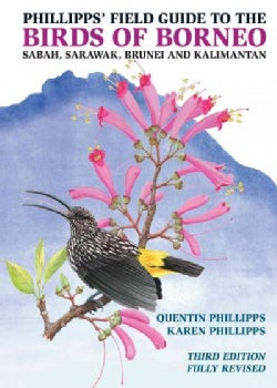 Phillipps' Field Guide to the Birds of Borneo: Sabah, Sarawak, Brunei, and Kalimantan (Paperback)