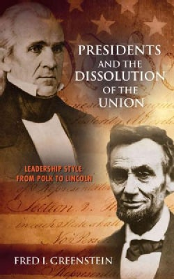 Presidents and the Dissolution of the Union: Leadership Style from Polk to Lincoln (Paperback)
