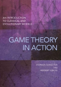 Game Theory in Action: An Introduction to Classical and Evolutionary Models (Paperback)
