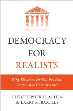 Democracy for Realists: Why Elections Do Not Produce Responsive Government (Hardcover)