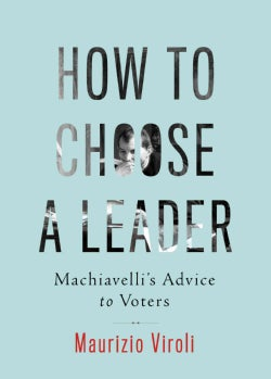 How to Choose a Leader: Machiavelli's Advice to Citizens (Hardcover)