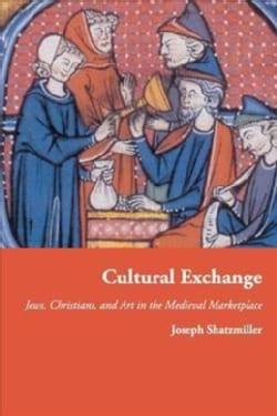 Cultural Exchange: Jews, Christians, and Art in the Medieval Marketplace (Paperback)