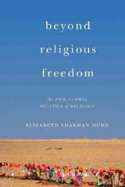 Beyond Religious Freedom: The New Global Politics of Religion (Paperback)