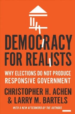 Democracy for Realists: Why Elections Do Not Produce Responsive Government (Paperback)