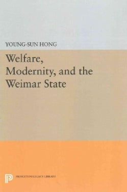 Welfare, Modernity, and the Weimar State, 1919-1933 (Paperback)