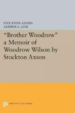 Brother Woodrow: A Memoir of Woodrow Wilson (Paperback)