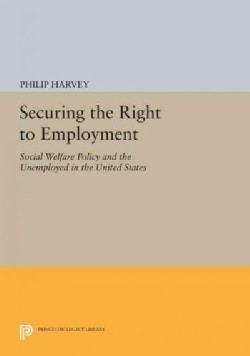 Securing the Right to Employment: Social Welfare Policy and the Unemployed in the United States (Paperback)