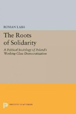 The Roots of Solidarity: A Political Sociology of Poland's Working-class Democratization (Paperback)