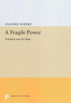 A Fragile Power: Scientists and the State (Paperback)
