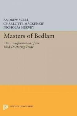 Masters of Bedlam: The Transformation of the Mad-doctoring Trade (Paperback)