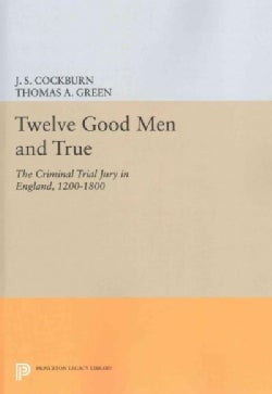 Twelve Good Men and True: The Criminal Trial Jury in England, 1200-1800 (Paperback)