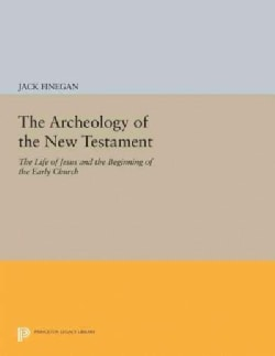 The Archeology of the New Testament: The Life of Jesus and the Beginning of the Early Church (Paperback)