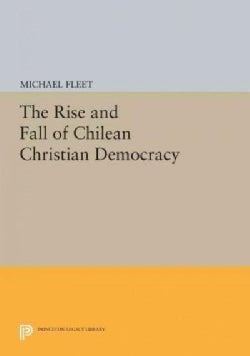 The Rise and Fall of Chilean Christian Democracy (Paperback)