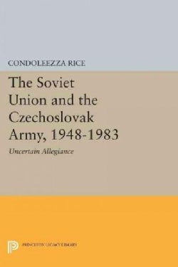 The Soviet Union and the Czechoslovak Army, 1948-1983: Uncertain Allegiance (Paperback)