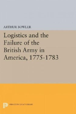 Logistics and the Failure of the British Army in America 1775-1783 (Paperback)